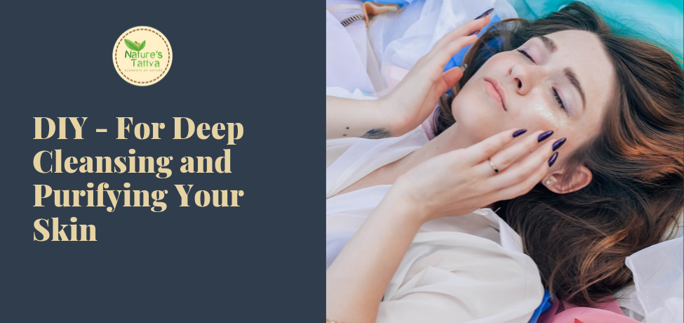 DIY – For Deep Cleansing and Purifying your Skin