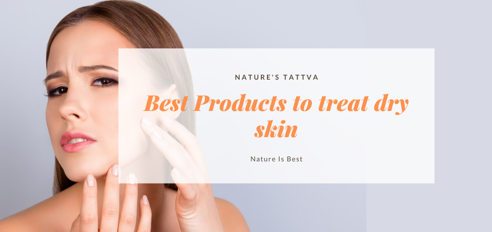Best Products to treat dry skin