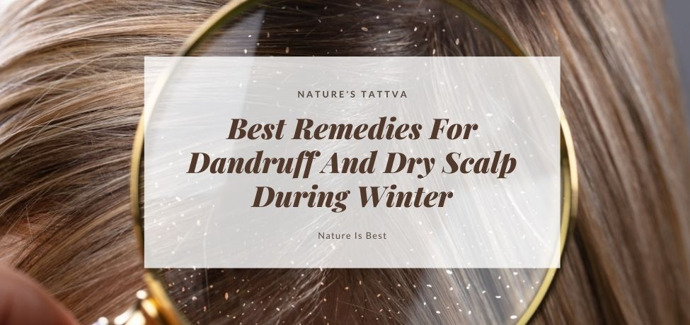 Best Remedies For Dandruff And Dry Scalp During Winter