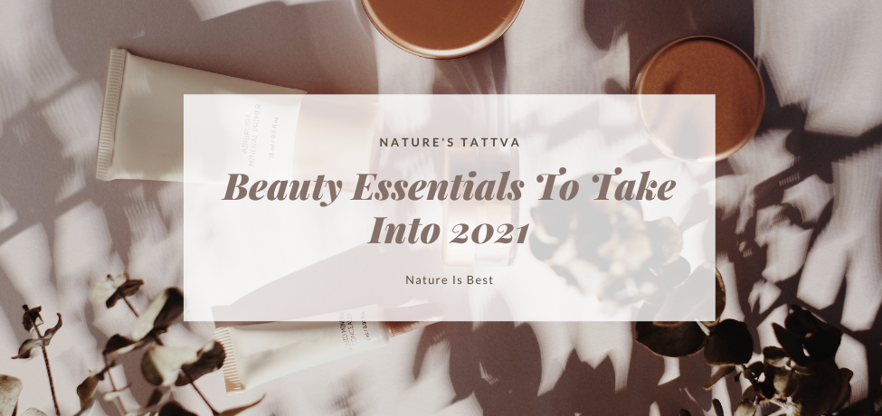 Beauty Essentials To Take Into 2021