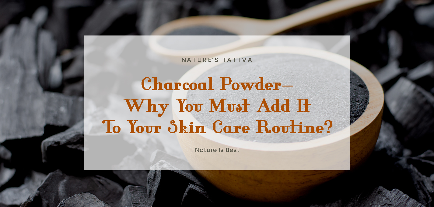 Charcoal Powder Why You Must Add It To Your Skin Care Routine